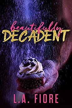 Beautifully Decadent (Beautifully Damaged Book 3) by [L.A. Fiore]