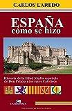 España cómo se hizo: Historia de la Edad Media española de Don Pelayo a los Reyes Católicos