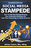Social Media Stampede - Facebook Edition: How To Get Your Phones Ringing, New Customers Flocking,...