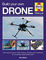 Build Your Own Drone Manual: The practical guide to safely building, operating and maintaining an Unmanned Aerial Vehicle (UAV) (Haynes Owners' Workshop Manual)