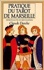 La Pratique du tarot de Marseille - Spiritualité et Divination de Claude Darche