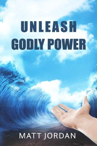 Book: Unleash Godly Power by Matt Jordan
