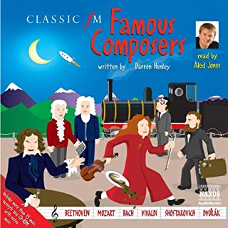 Famous Composers                   By:                                                                                                                                 Darren Henley                               Narrated by:                                                                                                                                 Aled Jones                      Length: 2 hrs and 17 mins     6 ratings     Overall 4.5