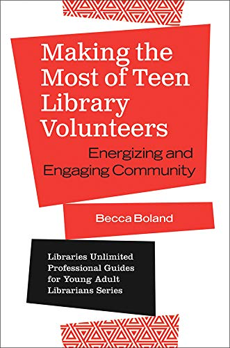 Making the Most of Teen Library Volunteers: Energizing and Engaging Community (Libraries Unlimited Professional Guides for Young Adult Librarians Series) (English Edition)