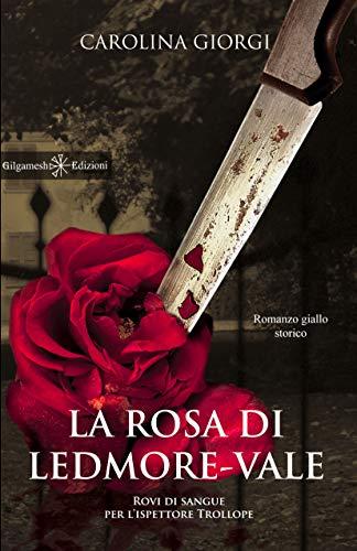La rosa di Ledmore Vale: Rovi di sangue per l'ispettore Trollope (ANUNNAKI - Narrativa Vol. 13)