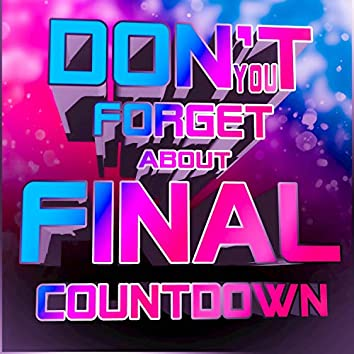 Don't You Forget About Final Countdown