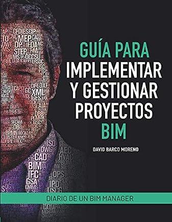 Guía para implementar y gestionar proyectos BIM: Diario de un BIM manager (Spanish Edition