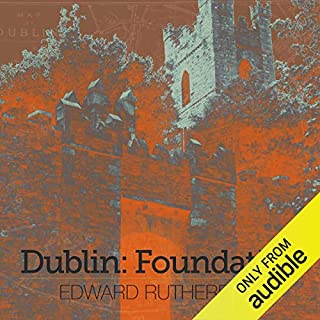 Dublin: Foundation                   By:                                                                                                                                 Edward Rutherfurd                               Narrated by:                                                                                                                                 Patrick Moy                      Length: 28 hrs and 36 mins     19 ratings     Overall 4.6