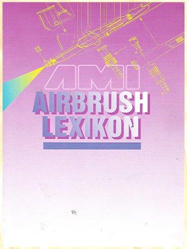 AIRBRUSH LEXIKON (Airbrush-Lexikon) - AMI - für Einsteiger und Profis gemacht