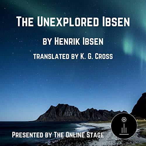 The Unexplored Ibsen Audiobook By Henrik Ibsen, K. G. Cross - translator cover art