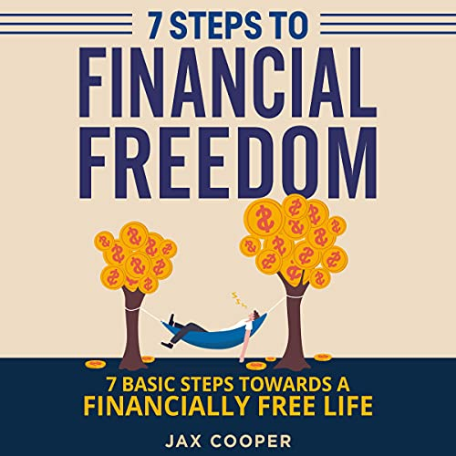 Seven Steps to Financial Freedom: 7 Basic Steps Toward a Financially Free Life cover art