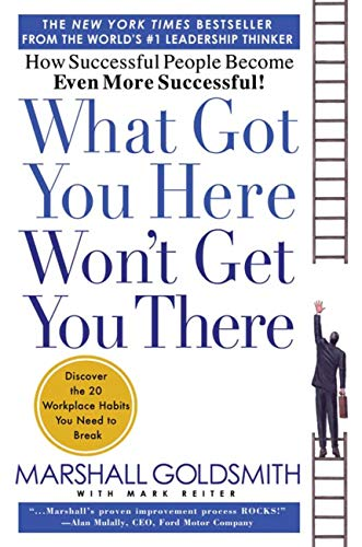 Real Estate Investing Books! - What Got You Here Won't Get You There: How Successful People Become Even More Successful