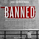 Banned: Immigration Enforcement in the Time of Trump - Shoba Sivaprasad Wadhia
