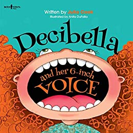 Decibella and Her 6 Inch Voice (Communicate with Confidence Book 2) by [Julia Cook, Anita DuFalla]
