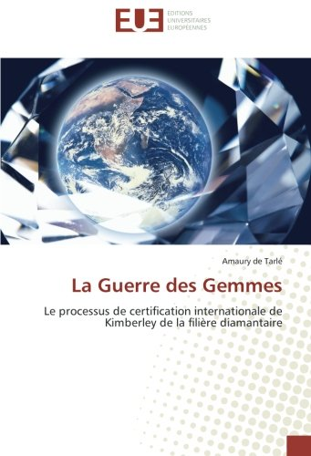 La Guerre des Gemmes - le Processus de Certification Internationale de Kimberley de la Filiere Diama: Le processus de certification internationale de Kimberley de la filière diamantaire