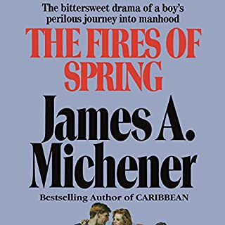The Fires of Spring     A Novel              By:                                                                                                                                 James A. Michener                               Narrated by:                                                                                                                                 Larry McKeever                      Length: 24 hrs and 52 mins     40 ratings     Overall 4.0