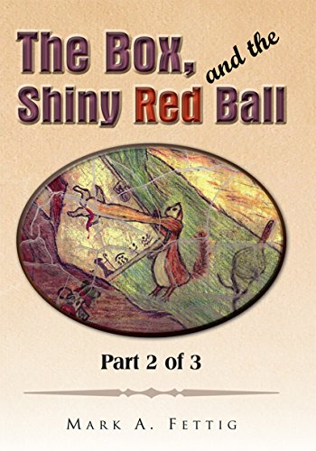 The Box, and the Shiny Red Ball: Part 2 of 3: Part 2 of 3 (English Edition)