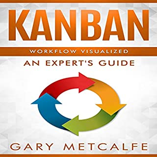Kanban: Workflow Visualized     An Expert's Guide              By:                                                                                                                                 Gary Metcalfe                               Narrated by:                                                                                                                                 Skyler Morgan                      Length: 3 hrs and 6 mins     3 ratings     Overall 5.0