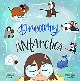 Dreamy Antarctica: Embark on an Exciting Adventure by [Maya Sara  Karthik, Nicole Filippone]