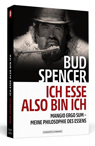 Bud Spencer – Ich esse, also bin ich: Mangio ergo sum - Meine Philosophie des Essens