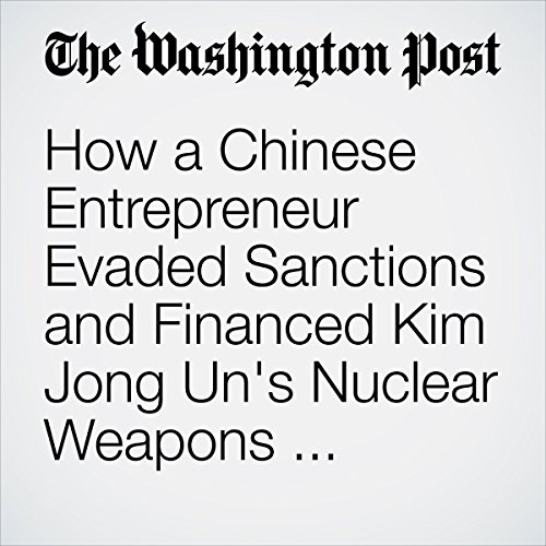 How a Chinese Entrepreneur Evaded Sanctions and Financed Kim Jong Un's Nuclear Weapons Program | Peter Whoriskey