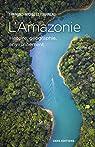 L'Amazonie : Histoire, géographie, environnement par Le Tourneau
