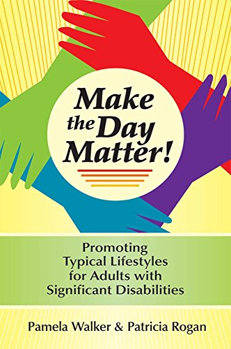 Make the Day Matter!: Promoting Typical Lifestyles for Adults with Significant Disabilities