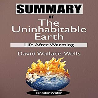 Summary of the Uninhabitable Earth: Life After Warming                   By:                                                                                                                                 Jennifer Wider                               Narrated by:                                                                                                                                 Jessica MacPherson                      Length: 1 hr and 33 mins     25 ratings     Overall 5.0