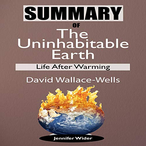 Summary of the Uninhabitable Earth: Life After Warming audiobook cover art