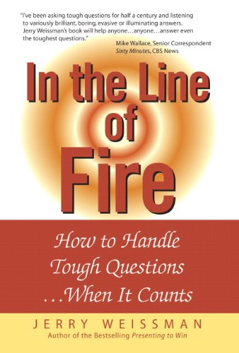 In the Line of Fire: How to Handle Tough Questions...When It Counts: How to Handle Tough Questions ...When It Counts (English Edition)