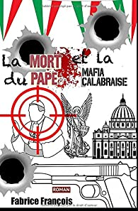 La mort du Pape et la mafia calabraise… par Fabrice François