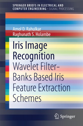 Iris Image Recognition: Wavelet Filter-banks Based Iris Feature Extraction Schemes (SpringerBriefs in Electrical and Computer Engineering) (English Edition)
