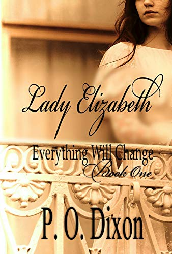 Book: Lady Elizabeth (Pride and Prejudice Everything Will Change Book 1) by P. O. Dixon
