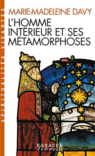 L'Homme intérieur et ses métamorphoses: suivi de Un itinéraire - A la découverte de l'intériorité (Essai Espaces Libres) (French Edition)