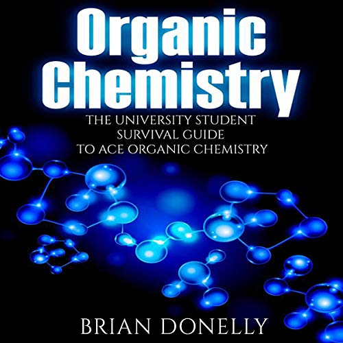 Organic Chemistry: The University Student Survival Guide to Ace Organic Chemistry                   By:                                                                                                                                 Brian Donelly                               Narrated by:                                                                                                                                 Nathan McMillan                      Length: 3 hrs and 6 mins     Not rated yet     Overall 0.0