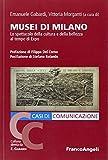 Musei di Milano. Lo spettacolo della cultura e della...