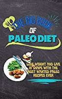 The Big Book Of Paleo Diet: Lose Weight And Live In Shape With The Most Wanted Paleo Recipes Ever