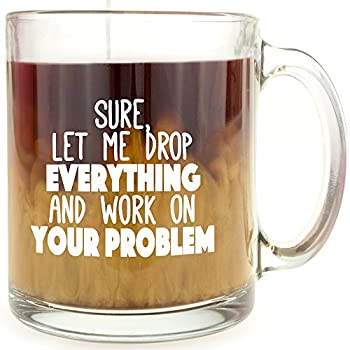 Co-Worker Survival Kit Idea mug sure let me drop everything and work on your problem