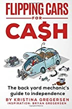 Flipping Cars For Cash: The back yard mechanic's guide to independence