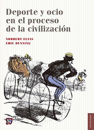 DePorte y Ocio en el Proceso de la Civilizacin = Sport and Leisure in the Processes of Civilization (Seccion De Obras De Sociologia)