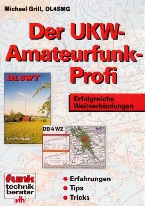Der UKW-Amateurfunk-Profi. Erfolgreiche Weitverbindungen. Erfahrungen, Tips, Tricks.