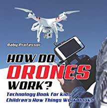 How Do Drones Work? Technology Book for Kids | Children's How Things Work Books (English Edition)