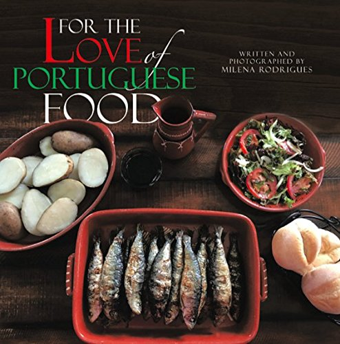 Compare Textbook Prices for For the Love of Portuguese Food 1st Edition Edition ISBN 9780692899663 by Milena Rodrigues,Milena Rodrigues