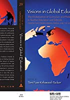 Visions in Global Education: The Globalization of Curriculum and Pedagogy in Teacher Education and Schools: Perspectives from Canada, Russia, and the United States (Complicated Conversation: a Book Series of Curriculum Studies)