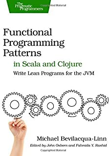 Functional Programming Patterns in Scala and Clojure: Write Lean Programs for the JVM by Michael Bevilacqua-Linn (2013-11-02)