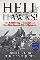 Hell Hawks!: The Untold Story of the American Fliers Who Savaged Hitler's Wehrmacht
