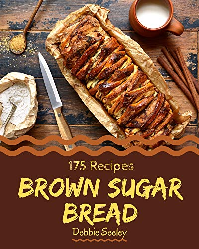 175 Brown Sugar Bread Recipes: A Highly Recommended Brown Sugar Bread Cookbook (English Edition)