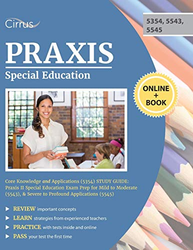 Compare Textbook Prices for Praxis Special Education Core Knowledge and Applications 5354 Study Guide: Praxis II Special Education Exam Prep for Mild to Moderate 5543, & Severe to Profound Applications 5545  ISBN 9781635305296 by Cirrus Teacher Certification Exam Prep Team