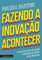 Fazendo a inovação acontecer: Um guia prático para você liderar o crescimento sustentável de sua organização (Português)