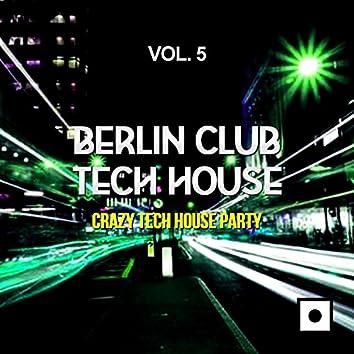 Berlin Club Tech House, Vol. 5 (Crazy Tech House Party)